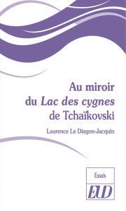 Laurence Le Diagon-Jacquin, <em>Au miroir du </em>Lac des cygnes<em> de Tchaïkovski</em>, Dijon, Éditions Universitaires de Dijon, 2018.