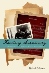 Kimberly A. Francis, <em>Teaching Stravinsky. Nadia Boulanger and the Consecration of a Modernist Icon</em>, Oxford, Oxford University Press, 2015.
