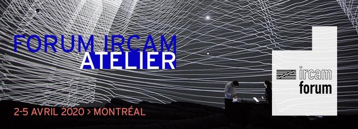 Forum Ircam, Montréal, 2-5 avril 2020.