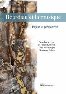 <em>Bourdieu et la musique. Enjeux et perspectives</em>, sous la direction de Pascal Kaelblen, Alexandre Robert et Irina Kirchberg,Sampzon, Delatour, 2019,132 pages.
