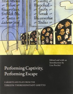 Lisa Peschel (2014), <em>Performing Captivity, Performing Escape. Cabarets and Plays from the Terezín/Theresienstadt Ghetto</em>, Londres, Seagull Books, 446 pages.