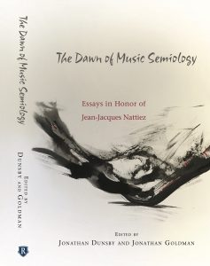 Jonathan Dunsby et Jonathan Goldman (dir.), <em>The Dawn of Music Semiology. Essays in Honor of Jean-Jacques Nattiez</em>, Rochester, University of Rochester Press, 2017.