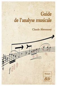 Claude Abromont, <em>Guide de l'analyse musicale</em>, Dijon, EUD, 2019, 457 p.