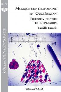 Lucille Lisack, <em>Musique contemporaine en Ouzbékistan. Politique, identités et globalisation</em>, Paris, Éditions PETRA, 2019, 295 p.